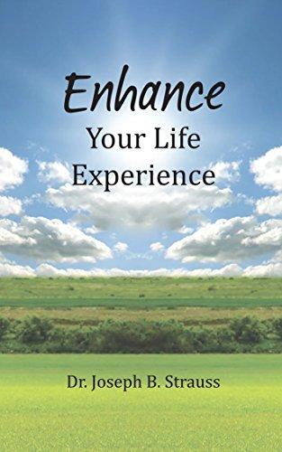 Enhance Your Life Experience Dr. Joseph Strauss