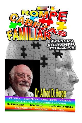 El Rompecabezas Familiar: Ubicando Diferentes Piezas Dr. Alfred D. Herger