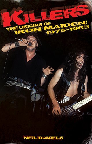 Killers: The Origins Of Iron Maiden 1975-1983  by  Neil Daniels
