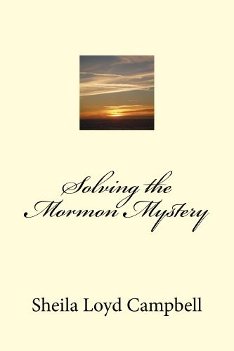 Solving the Mormon Mystery  by  Sheila Loyd Campbell