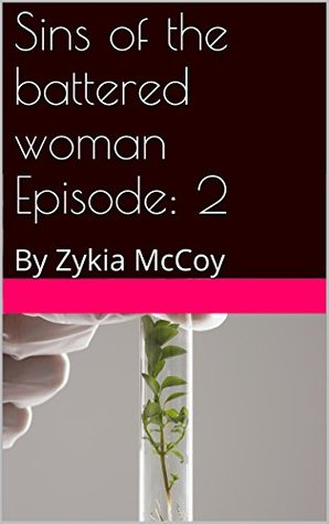 Sins of the battered woman Episode: 2: By Zykia McCoy zykia McCoy