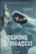 Demone di ghiaccio (Stoneheart Trilogy, #3)  by  Charlie Fletcher
