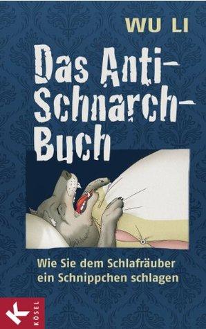 Das Anti-Schnarch-Buch: Wie Sie dem Schlafräuber ein Schnippchen schlagen Wu Li