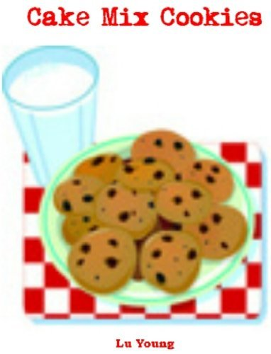 Cake Mix Cookies: Easy Homemade Cookies from a Cake Mix Lu Young