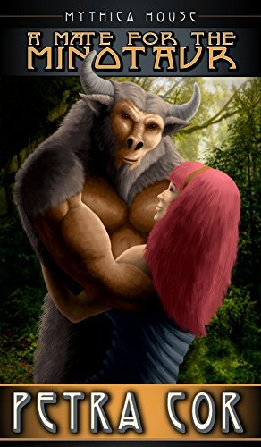 A Mate for the Minotaur: (A Beast Erotic Romance) (The Mythic Tales: The Prophecies Book 1) Petra Cor