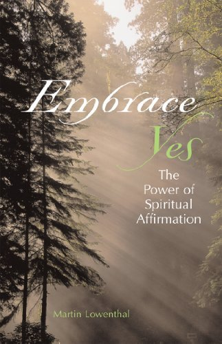 Embrace Yes: The Power Of Spiritual Affirmation  by  Martin Lowenthal