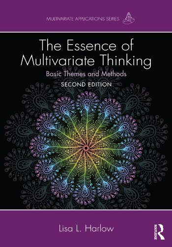 The Essence of Multivariate Thinking: Basic Themes and Methods (Multivariate Applications Series) Lisa L. Harlow