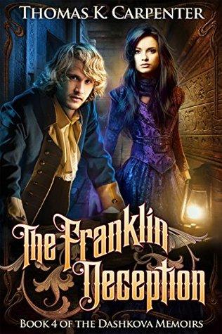 The Franklin Deception (The Dashkova Memoirs Book 4) Thomas K. Carpenter