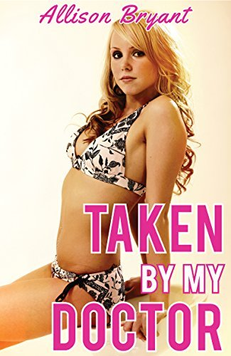 Taken By My Doctor: Medical Age-Play Romance  by  Allison Bryant