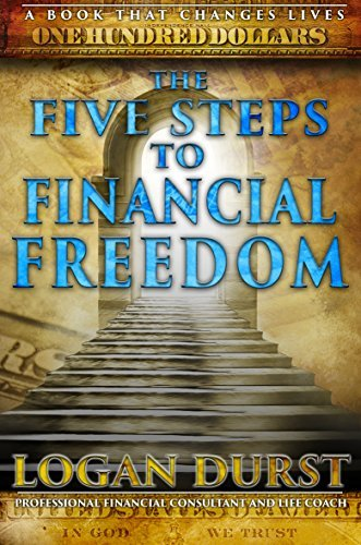 The Five Steps to Financial Freedom: Get Rich Faster  by  Logan Durst