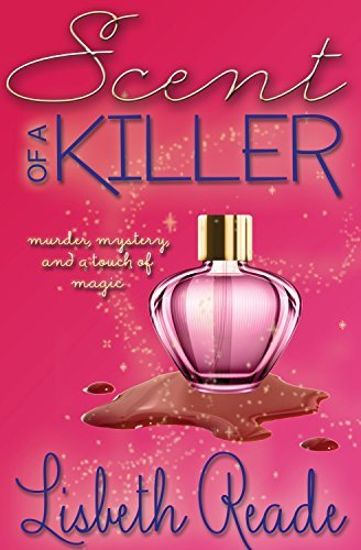 Scent of a Killer (Ella Sweeting Aromatherapy Magic Cozy Mystery #1) Lisbeth Reade