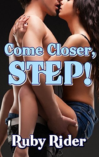 TABOO EROTICA: COME CLOSER, STEP!  by  Ruby Rider