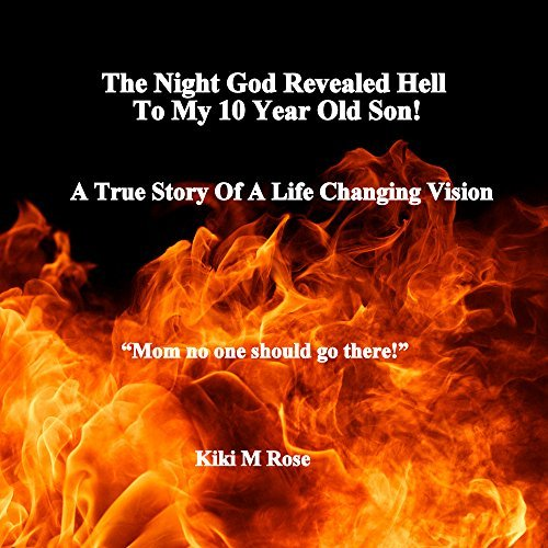 The Night God Revealed Hell To My 10 Year Old Son!  by  Kiki M Rose