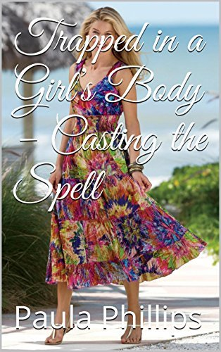 Trapped in a Girls Body - Casting the Spell (Trapped in a Girls Body Book 1)  by  Paula Phillips