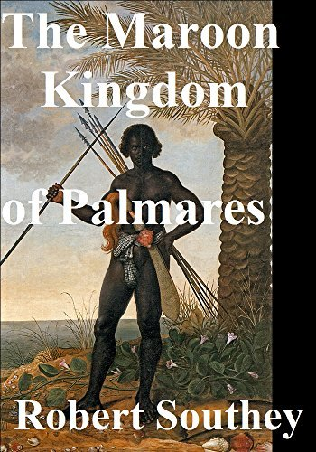 The Maroon Kingdom of Palmares  by  Robert Southey