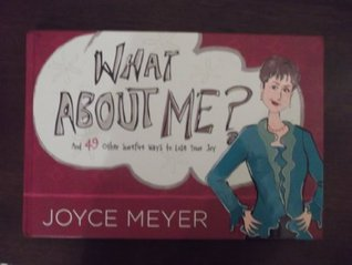 What About Me? AND 49 Other Surefire Ways to Lose Your Joy- Joyce Meyer  by  Joyce Meyer