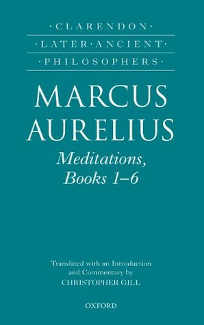 Marcus Aurelius: Meditations, Books 1-6  by  Christopher Gill