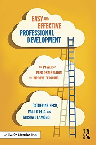 Easy and Effective Professional Development: The Power of Peer Observation to Improve Teaching (Eye on Education Books) Catherine Beck