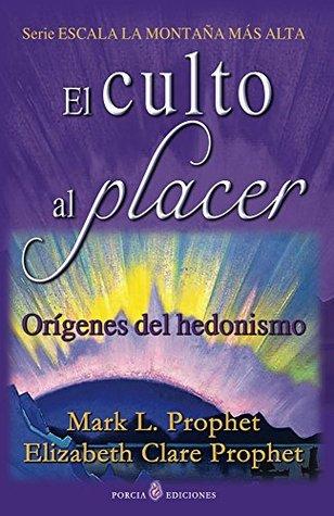El culto al placer: Origenes del hedonismo Mark Prophet