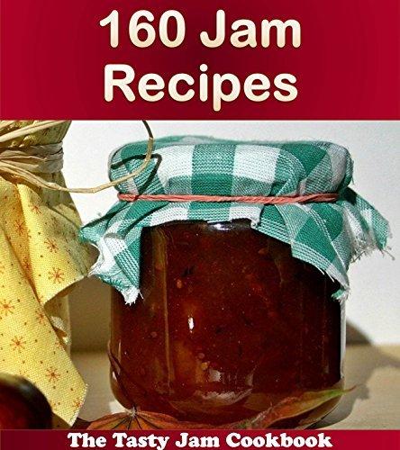 160 Jam Recipes: The Tasty Jam Cookbook (jam cookbook, jam recipes, jam, jam recipe book, jam cookbooks) Jade Fox