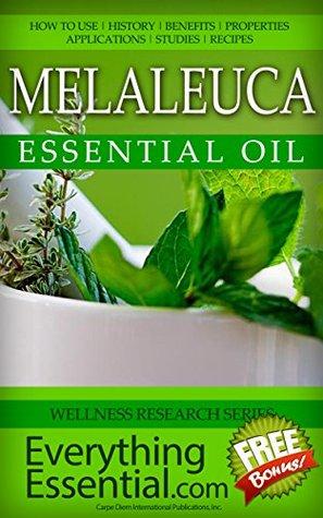 Melaleuca Essential Oil: Uses, Studies, Benefits, Applications & Recipes(Aka Tea Tree Oil) (Wellness Research Series Book 12)  by  George Shepherd