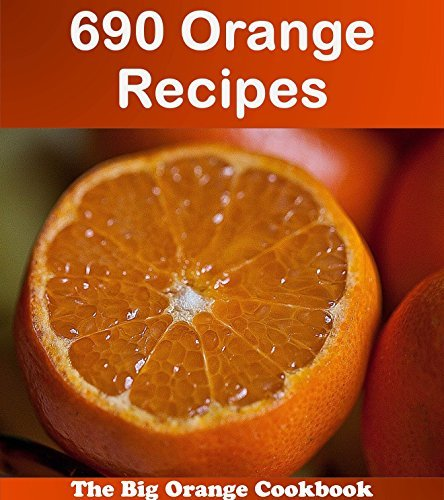 690 Orange Recipes: The Big Orange Cookbook (orange cookbook, orange recipes, orange, orange recipe book, orange cook books)  by  Jade Fox
