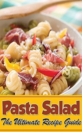 Pasta Salad - The Ultimate Guide  by  Gena Hewes