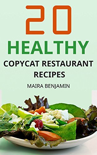 20 Healthy Copycat Restaurant Recipes: Healthy Homemade Copycat Recipes From Famous Restaurants, Bring Your Favorite Restaurant To Your Home  by  Maira Benjamin