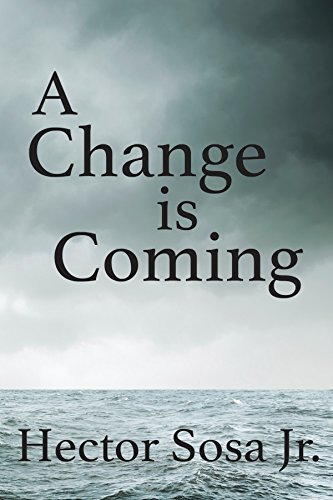 Change Is Coming  by  Hector Sosa Jr.