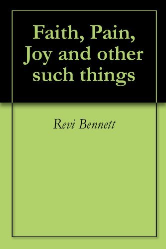 Faith, Pain, Joy and other such things Revi Bennett