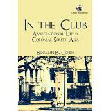 In the Club: Associational Life in Colonial South Asia Cohen Benjamin B