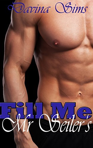 Fill Me Mr. Seilers  by  Davina Sims