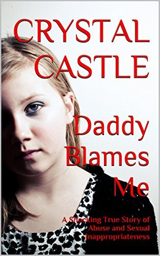 Daddy Blames Me: A Shocking True Story of Abuse and Sexual Inappropriateness Crystal Castle