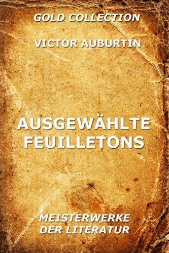 Ausgewählte Feuilletons: Vollständige Ausgabe  by  Victor Auburtin