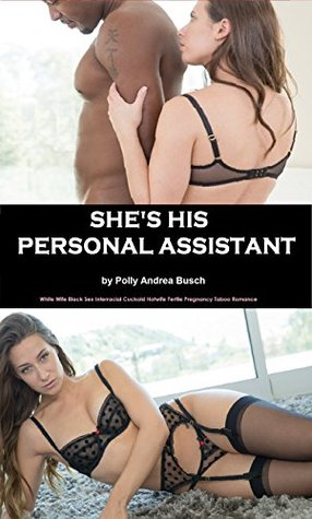 Shes His Personal Assistant: White Wife Black Sex Interracial Cuckold Hotwife Fertile Pregnancy Taboo Romance Polly Andrea Busch
