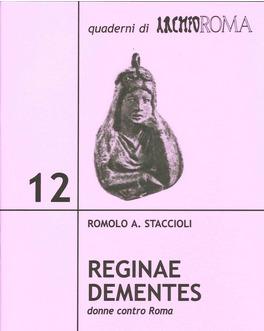 Reginae dementes. Donne contro Roma (Quaderni di ArcheoRoma #12) Romolo Augusto Staccioli