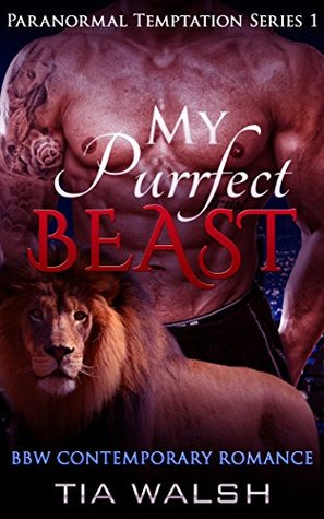 My Purrfect Beast: BBW Contemporary Romance (Paranormal Temptation Series Book 1) Tia Walsh
