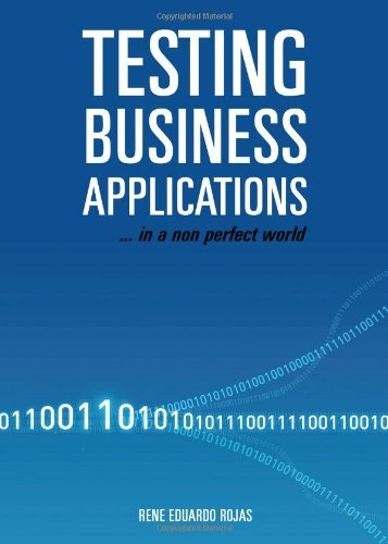 Testing Business Applications ... in a Non Perfect World  by  Rene Eduardo Rojas
