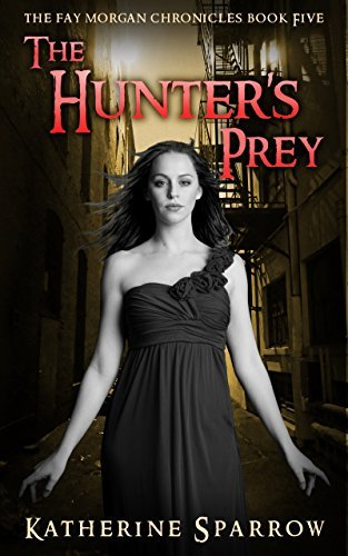 The Hunters Prey (The Fay Morgan Chronicles Book 5)  by  Katherine Sparrow