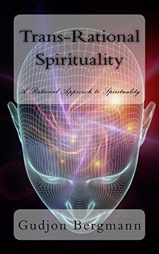 Trans-Rational Spirituality: A Rational Approach to Spirituality Gudjon Bergmann