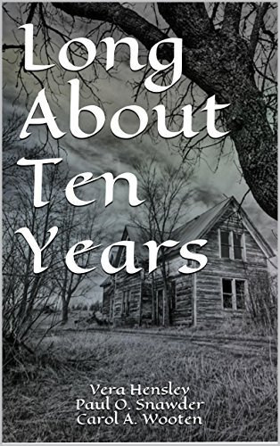 Long About Ten Years  by  Vera Hensley Paul O. Snawder Carol A. Wooten