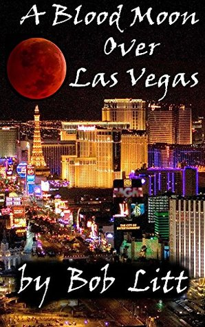 A Blood Moon Over Las Vegas  by  Bob Litt