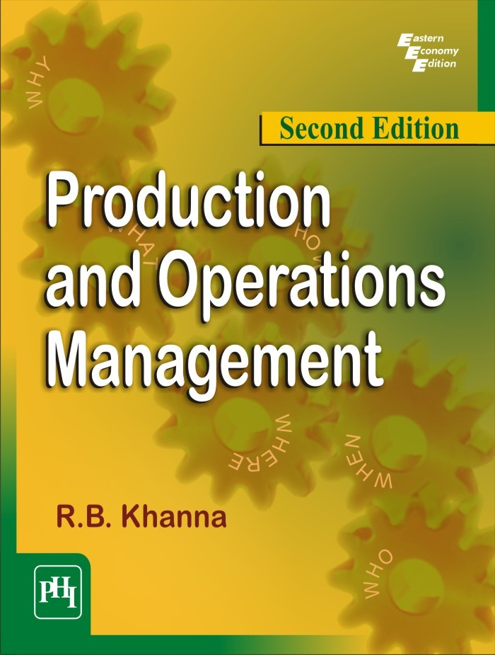 PRODUCTION AND OPERATIONS MANAGEMENT  by  R. B. KHANNA