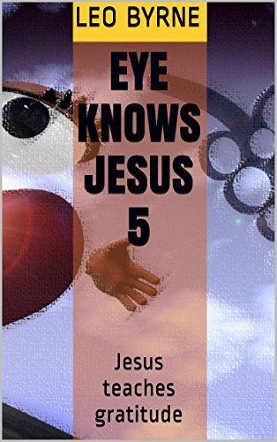 Eye Knows Jesus 5: Jesus teaches gratitude  by  Leo Byrne