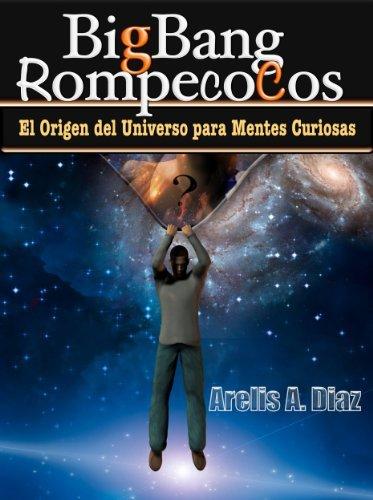 Big Bang RompecoCos: El Origen del Universo para Mentes Curiosas  by  Arelis A. Diaz
