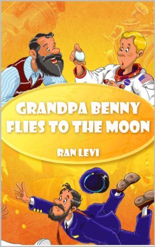 Grandpa Benny Flies to the Moon (Science Stories for Kids Book 1) Ran Levi