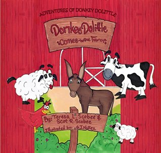 Adventures of Donkey Dolittle: Donkey Dolitte Comes to the Farm Teresa Scobee