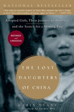 The Lost Daughters of China: Adopted Girls, Their Journey to America, and the Search fora Missing Past Karin Evans