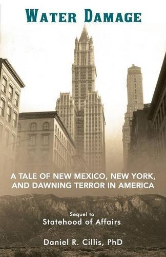 Water Damage: A Tale of New Mexico, New York, and Dawning Terror in America Daniel R. Cillis