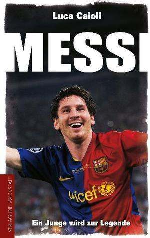Messi: Ein Junge wird zur Legende Luca Caioli